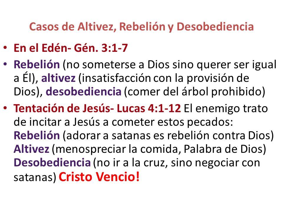 Casos de Altivez, Rebelión y Desobediencia En el Edén- Gén. 3:1-7 Rebelión (no someterse a Dios sino querer ser igual a Él), altivez (insatisfacción c