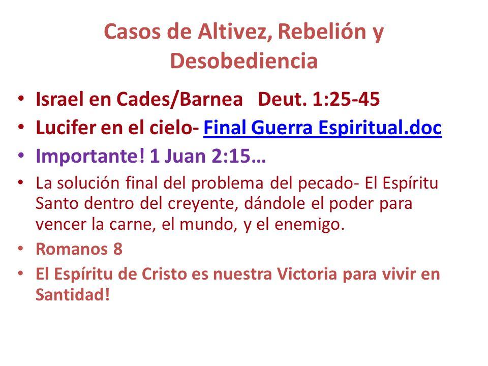 Casos de Altivez, Rebelión y Desobediencia Israel en Cades/Barnea Deut. 1:25-45 Lucifer en el cielo- Final Guerra Espiritual.docFinal Guerra Espiritua