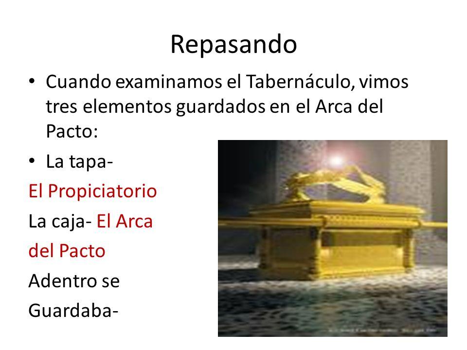 Repasando Cuando examinamos el Tabernáculo, vimos tres elementos guardados en el Arca del Pacto: La tapa- El Propiciatorio La caja- El Arca del Pacto
