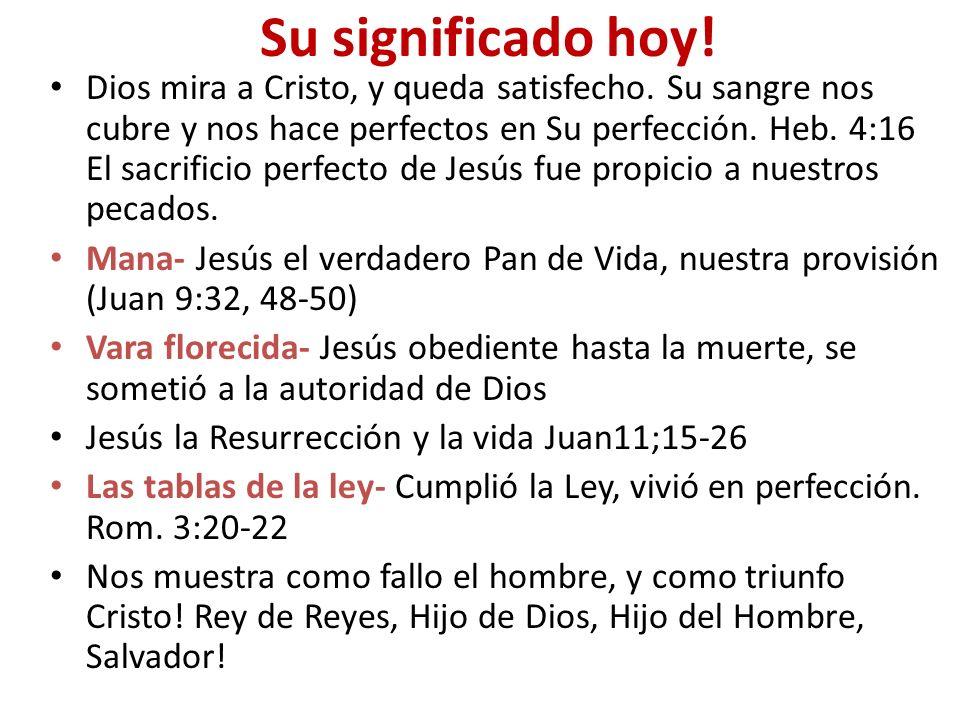 Su significado hoy! Dios mira a Cristo, y queda satisfecho. Su sangre nos cubre y nos hace perfectos en Su perfección. Heb. 4:16 El sacrificio perfect