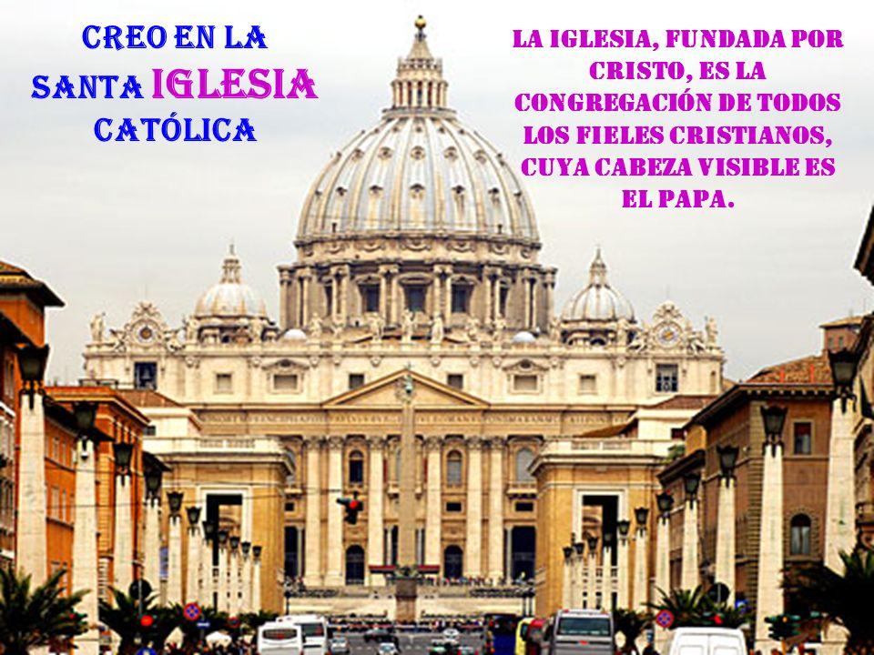 La Iglesia esuna C onfesamos en el Credo, que la Iglesia es una, Santa, Católica y Apostólica.