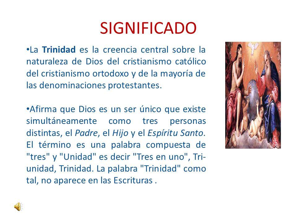 SIGNIFICADO La Trinidad es la creencia central sobre la naturaleza de Dios del cristianismo católico del cristianismo ortodoxo y de la mayoría de las