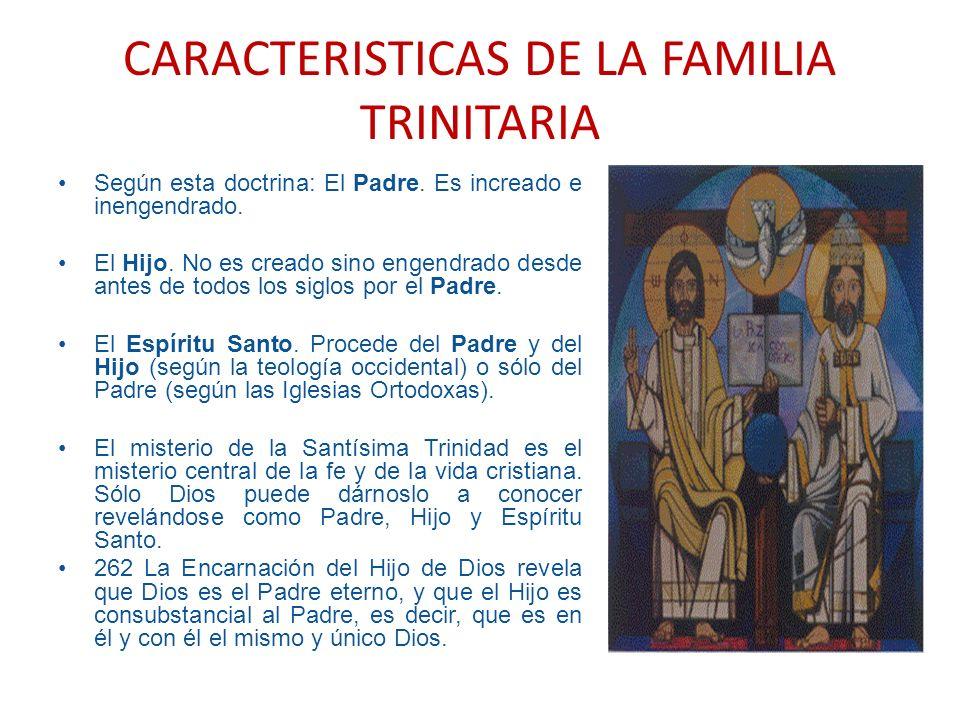 CARACTERISTICAS DE LA FAMILIA TRINITARIA Según esta doctrina: El Padre. Es increado e inengendrado. El Hijo. No es creado sino engendrado desde antes