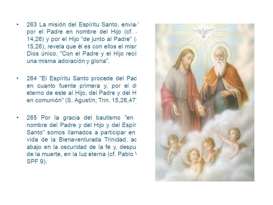 263 La misión del Espíritu Santo, enviado por el Padre en nombre del Hijo (cf. Jn 14,26) y por el Hijo