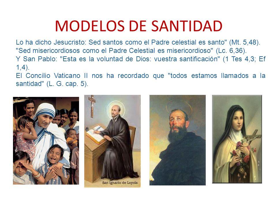 MODELOS DE SANTIDAD Lo ha dicho Jesucristo: Sed santos como el Padre celestial es santo