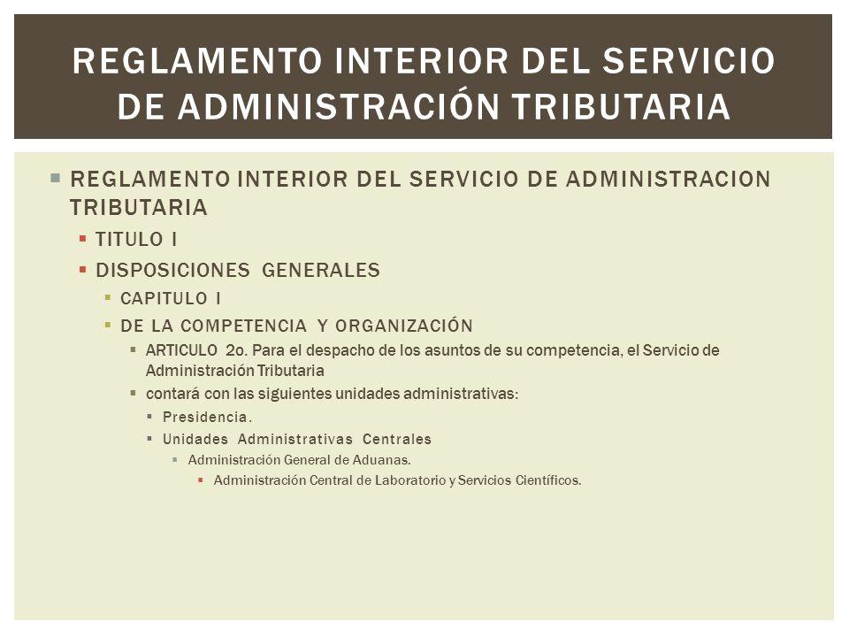 REGLAMENTO INTERIOR DEL SERVICIO DE ADMINISTRACION TRIBUTARIA TITULO I DISPOSICIONES GENERALES CAPITULO I DE LA COMPETENCIA Y ORGANIZACIÓN ARTICULO 2o