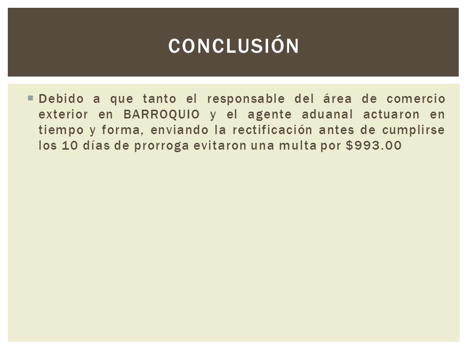 Debido a que tanto el responsable del área de comercio exterior en BARROQUIO y el agente aduanal actuaron en tiempo y forma, enviando la rectificación