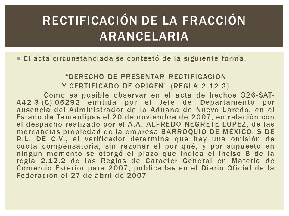 El acta circunstanciada se contestó de la siguiente forma: DERECHO DE PRESENTAR RECTIFICACIÓN Y CERTIFICADO DE ORIGEN (REGLA 2.12.2) Como es posible o