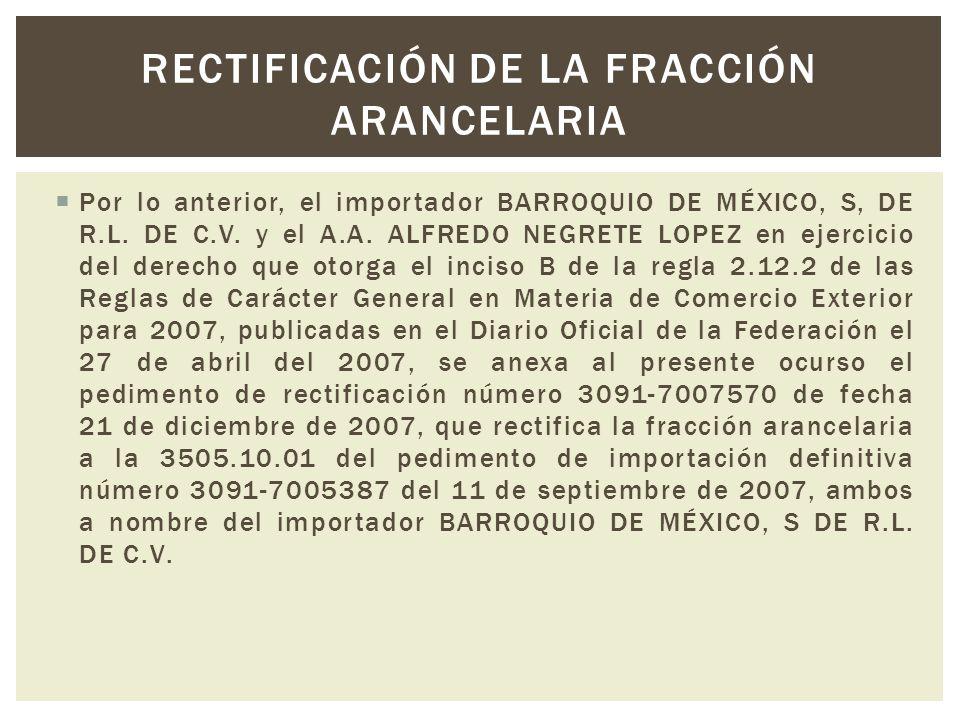 Por lo anterior, el importador BARROQUIO DE MÉXICO, S, DE R.L. DE C.V. y el A.A. ALFREDO NEGRETE LOPEZ en ejercicio del derecho que otorga el inciso B