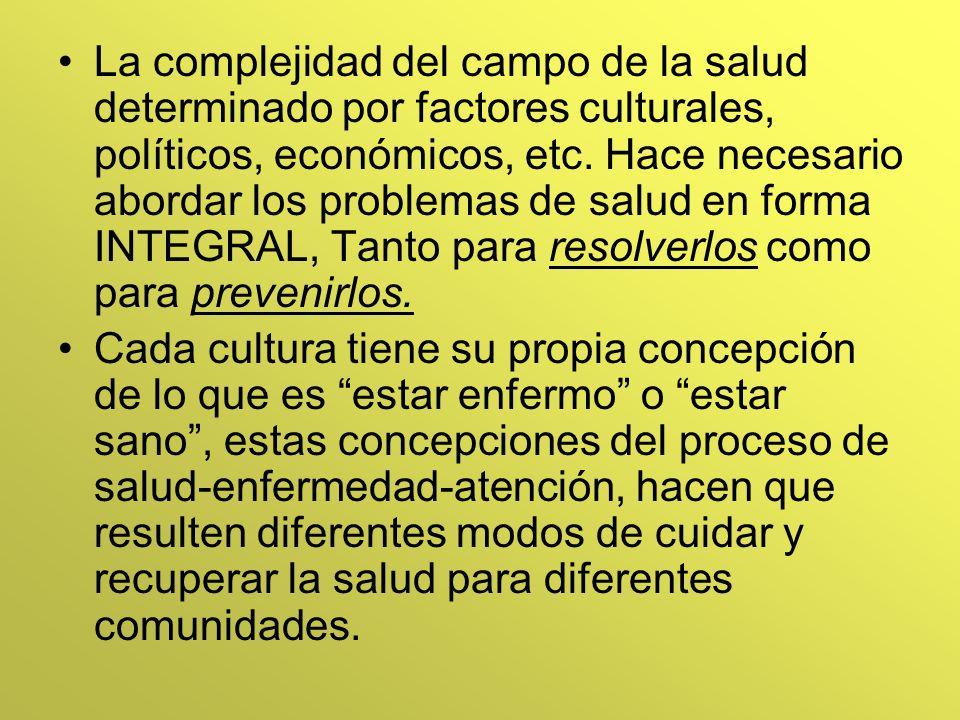 La complejidad del campo de la salud determinado por factores culturales, políticos, económicos, etc. Hace necesario abordar los problemas de salud en