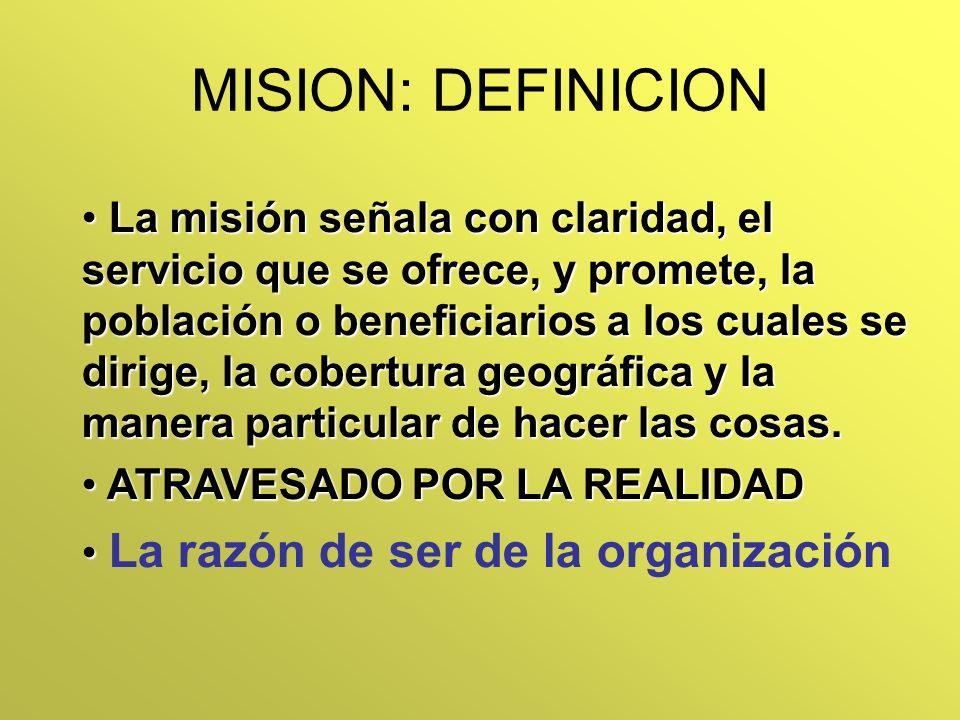 La misión señala con claridad, el servicio que se ofrece, y promete, la población o beneficiarios a los cuales se dirige, la cobertura geográfica y la