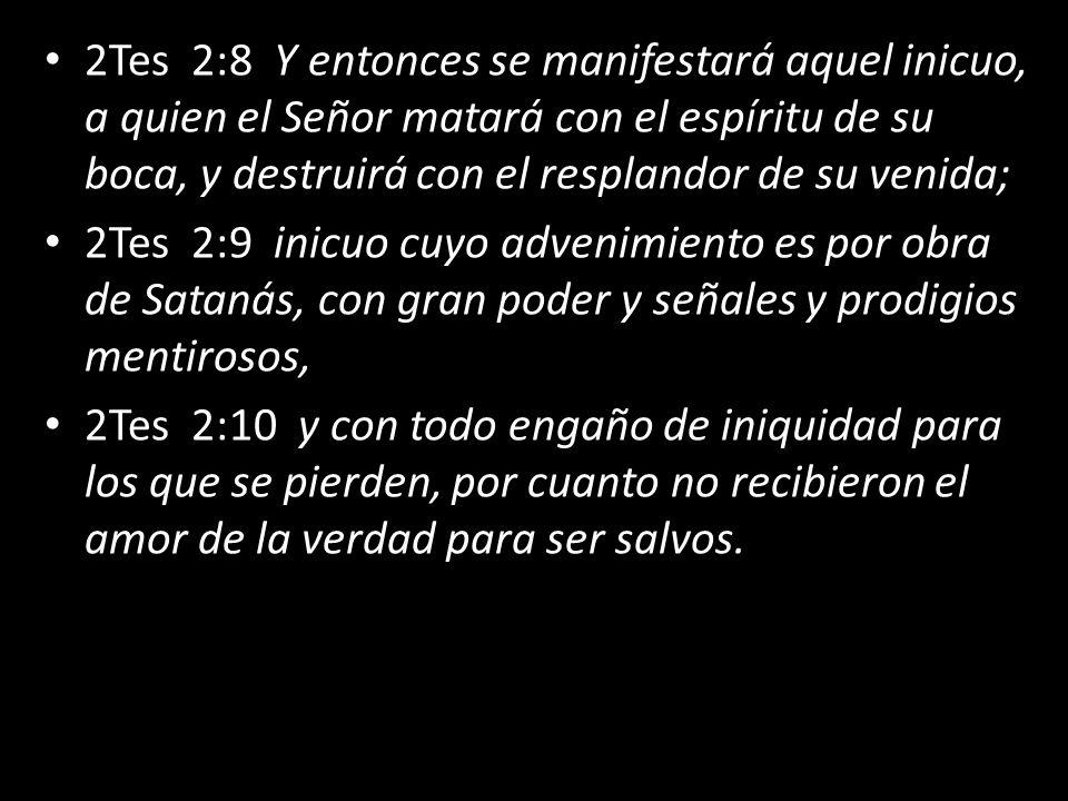 2Tes 2:8 Y entonces se manifestará aquel inicuo, a quien el Señor matará con el espíritu de su boca, y destruirá con el resplandor de su venida; 2Tes