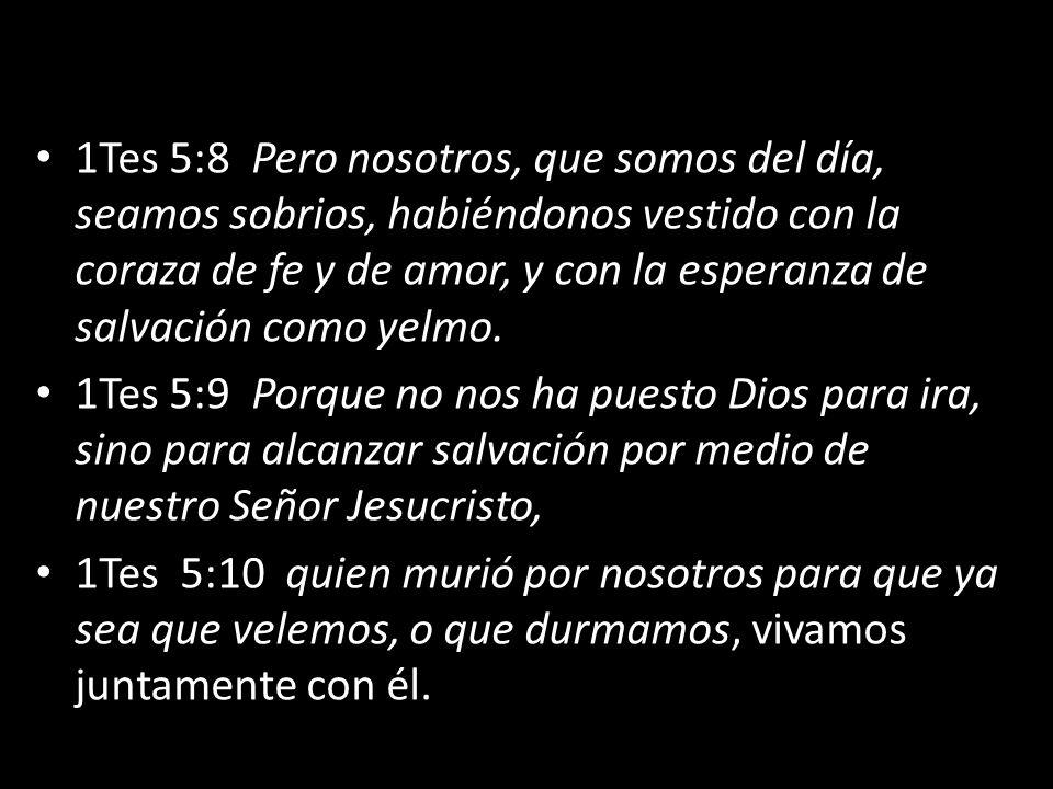 1Tes 5:8 Pero nosotros, que somos del día, seamos sobrios, habiéndonos vestido con la coraza de fe y de amor, y con la esperanza de salvación como yel