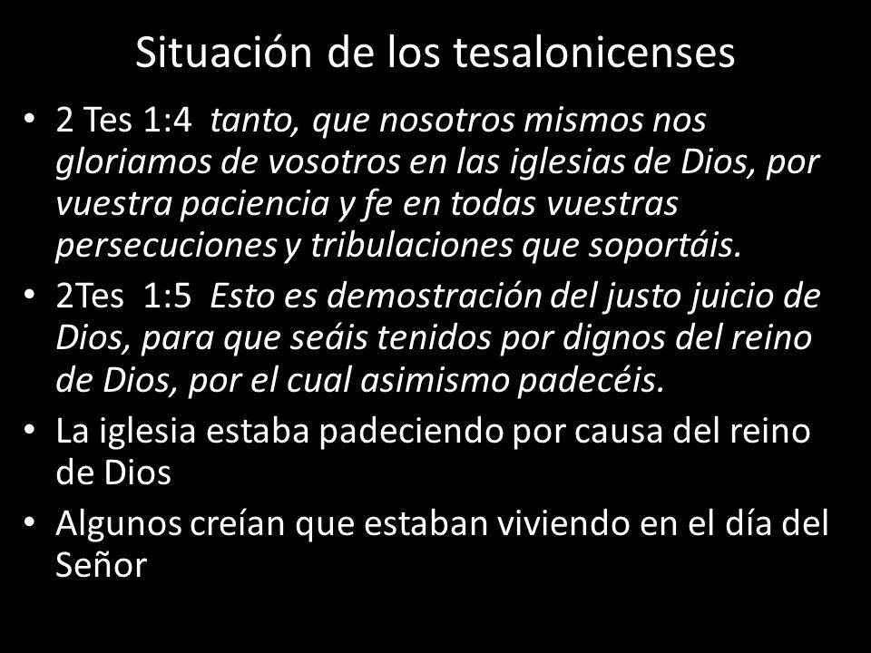 Situación de los tesalonicenses 2 Tes 1:4 tanto, que nosotros mismos nos gloriamos de vosotros en las iglesias de Dios, por vuestra paciencia y fe en