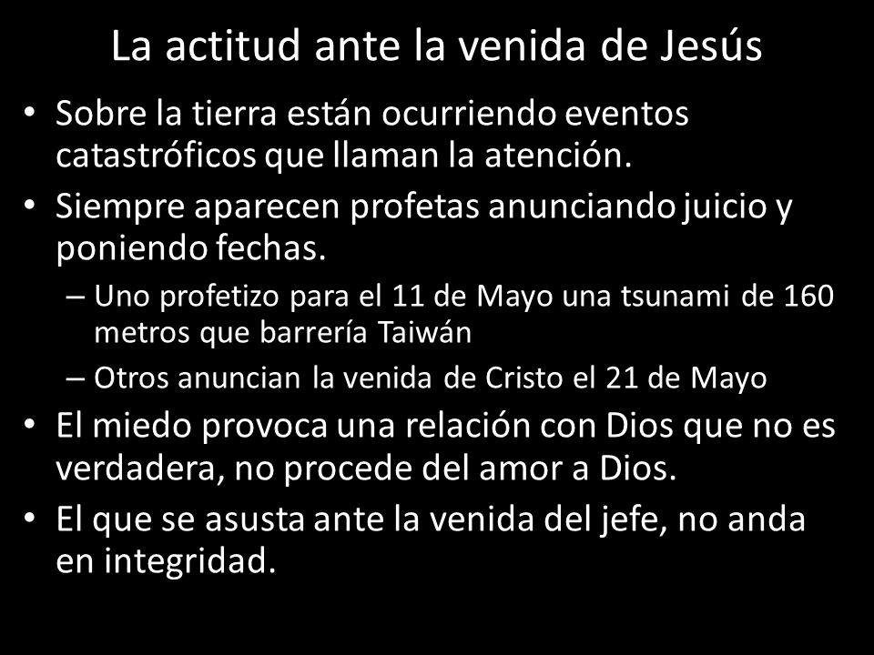La actitud ante la venida de Jesús Sobre la tierra están ocurriendo eventos catastróficos que llaman la atención. Siempre aparecen profetas anunciando