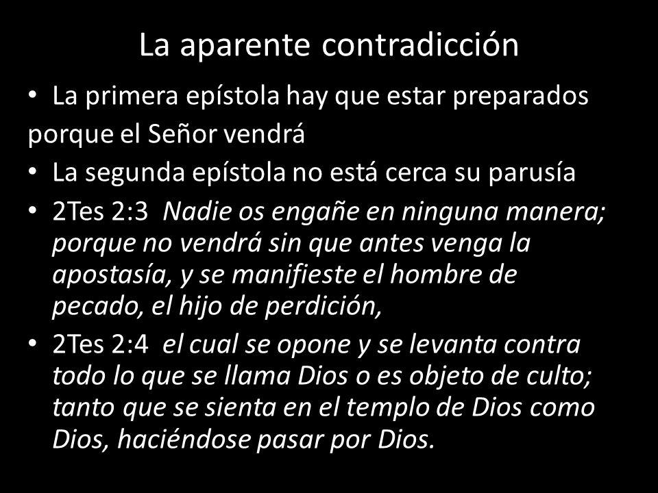 La aparente contradicción La primera epístola hay que estar preparados porque el Señor vendrá La segunda epístola no está cerca su parusía 2Tes 2:3 Na