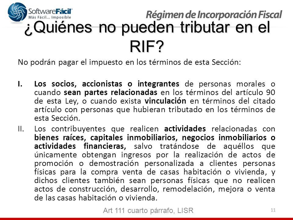 11 ¿Quiénes no pueden tributar en el RIF? No podrán pagar el impuesto en los términos de esta Sección: I.Los socios, accionistas o integrantes de pers