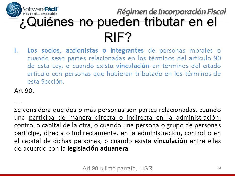 14 ¿Quiénes no pueden tributar en el RIF? I.Los socios, accionistas o integrantes de personas morales o cuando sean partes relacionadas en los término