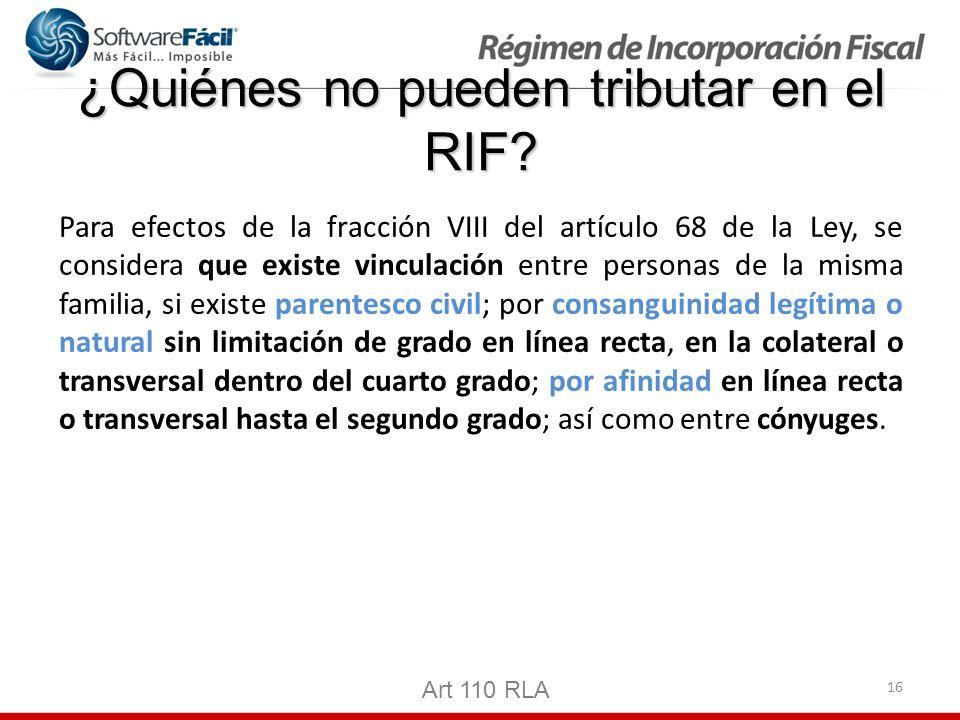 16 ¿Quiénes no pueden tributar en el RIF? Para efectos de la fracción VIII del artículo 68 de la Ley, se considera que existe vinculación entre person