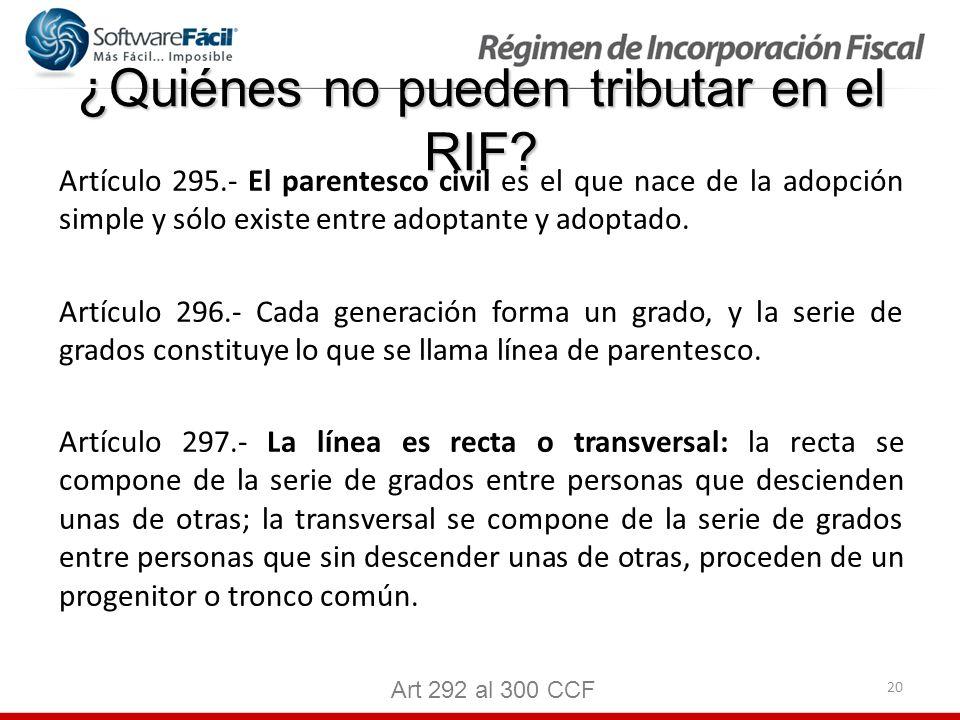 20 ¿Quiénes no pueden tributar en el RIF? Artículo 295.- El parentesco civil es el que nace de la adopción simple y sólo existe entre adoptante y adop