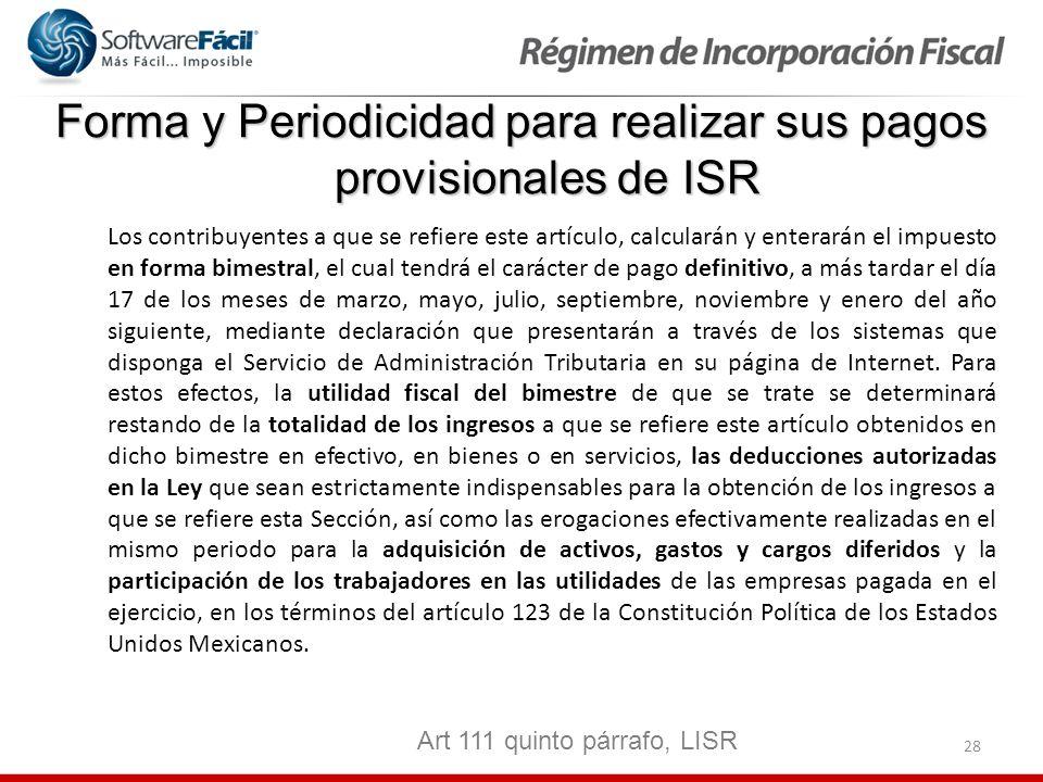 28 Forma y Periodicidad para realizar sus pagos provisionales de ISR Los contribuyentes a que se refiere este artículo, calcularán y enterarán el impu