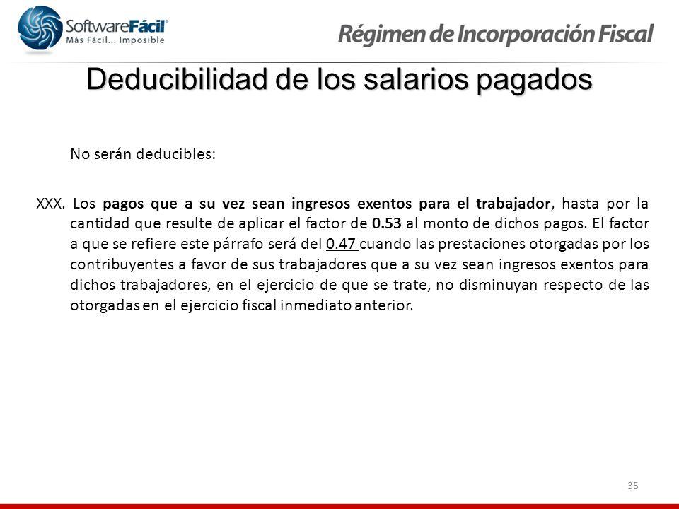 35 Deducibilidad de los salarios pagados No serán deducibles: XXX. Los pagos que a su vez sean ingresos exentos para el trabajador, hasta por la canti