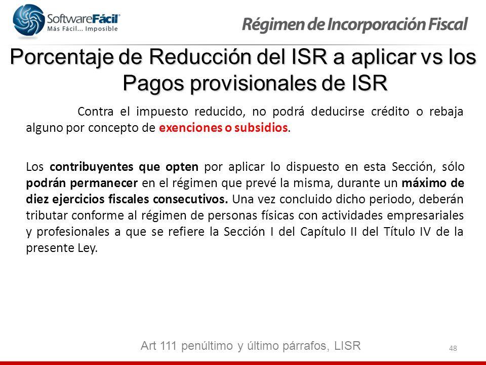 48 Porcentaje de Reducción del ISR a aplicar vs los Pagos provisionales de ISR Contra el impuesto reducido, no podrá deducirse crédito o rebaja alguno