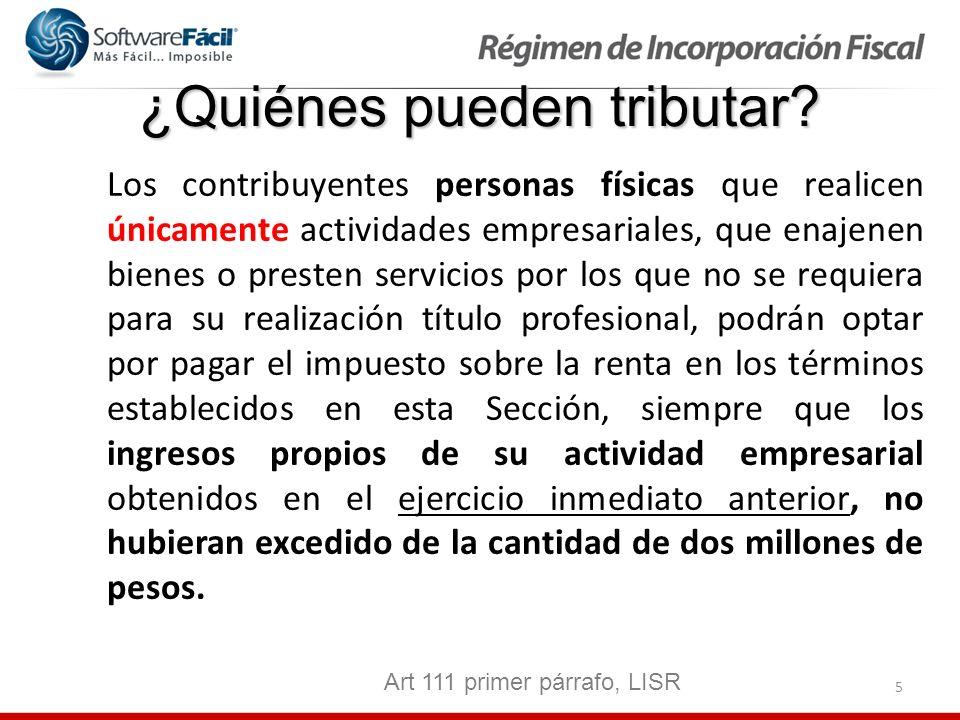 5 ¿Quiénes pueden tributar? Los contribuyentes personas físicas que realicen únicamente actividades empresariales, que enajenen bienes o presten servi
