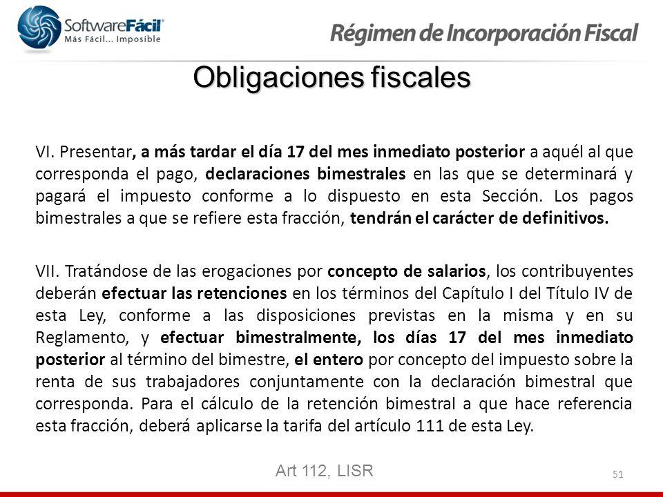 51 Obligaciones fiscales VI. Presentar, a más tardar el día 17 del mes inmediato posterior a aquél al que corresponda el pago, declaraciones bimestral