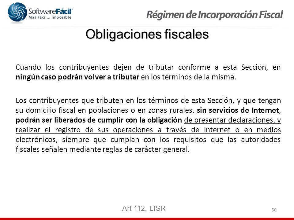56 Obligaciones fiscales Cuando los contribuyentes dejen de tributar conforme a esta Sección, en ningún caso podrán volver a tributar en los términos