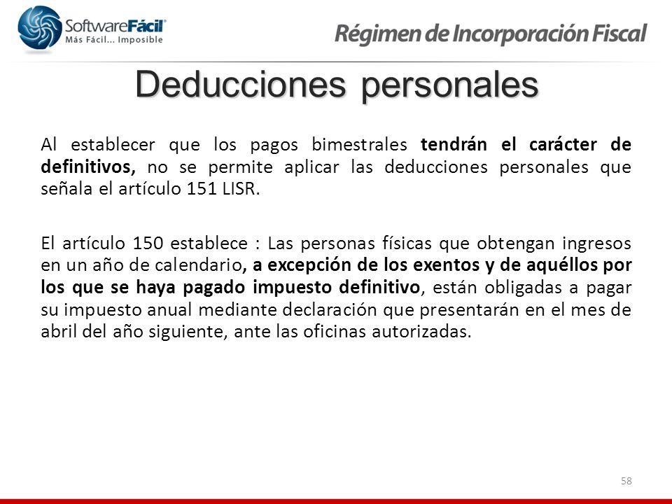 58 Deducciones personales Al establecer que los pagos bimestrales tendrán el carácter de definitivos, no se permite aplicar las deducciones personales