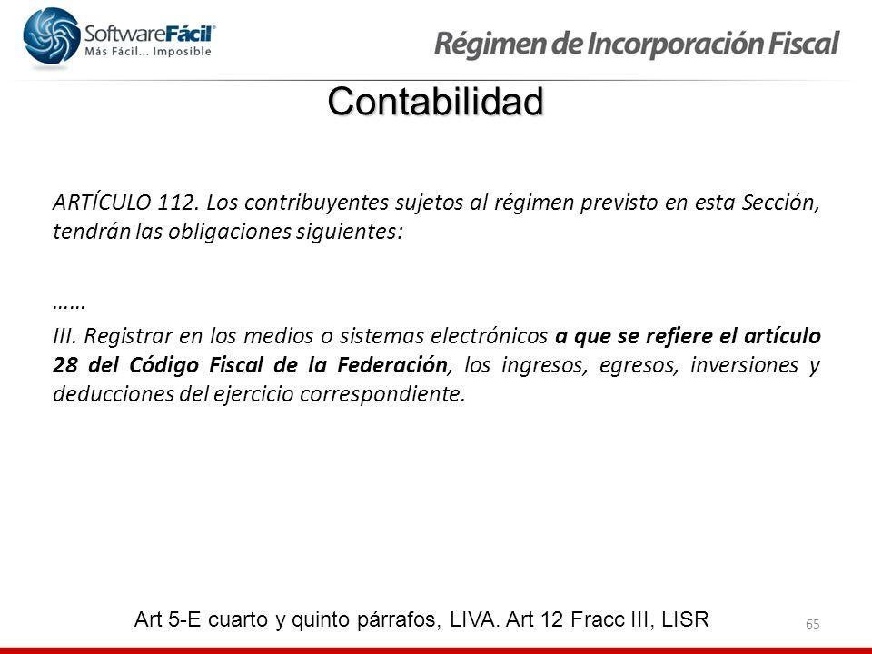 65 ARTÍCULO 112. Los contribuyentes sujetos al régimen previsto en esta Sección, tendrán las obligaciones siguientes: …… III. Registrar en los medios