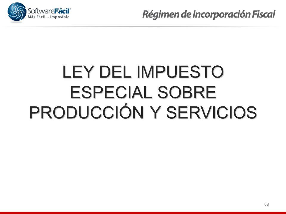 68 LEY DEL IMPUESTO ESPECIAL SOBRE PRODUCCIÓN Y SERVICIOS