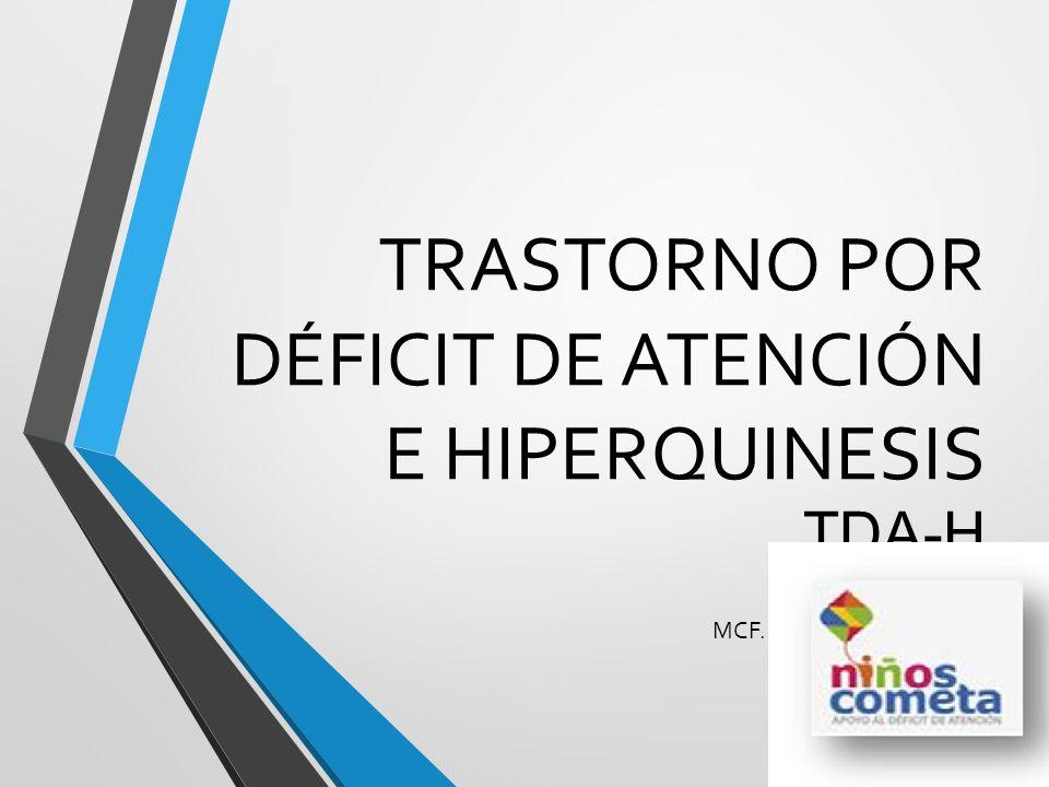 TRASTORNO POR DÉFICIT DE ATENCIÓN E HIPERQUINESIS TDA-H MCF. Blanca E. Coutigno L.