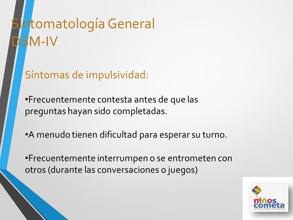 Sintomatología General DSM-IV Síntomas de impulsividad: Frecuentemente contesta antes de que las preguntas hayan sido completadas. A menudo tienen dif