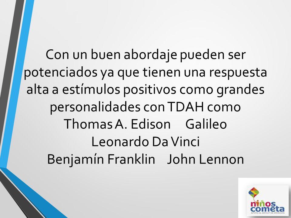 Con un buen abordaje pueden ser potenciados ya que tienen una respuesta alta a estímulos positivos como grandes personalidades con TDAH como Thomas A.