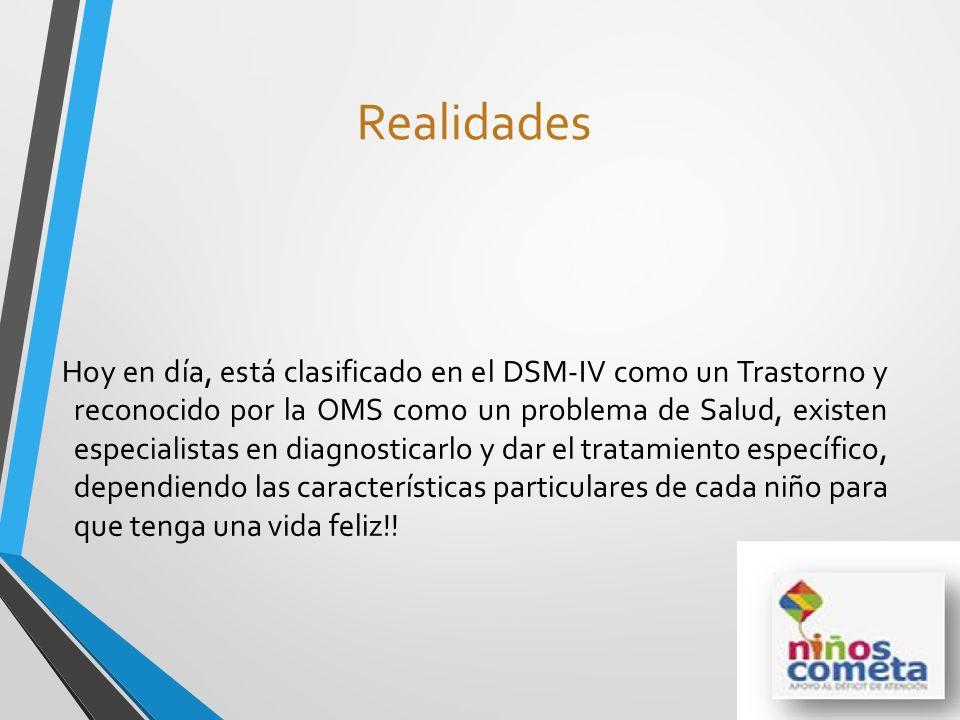 Realidades Hoy en día, está clasificado en el DSM-IV como un Trastorno y reconocido por la OMS como un problema de Salud, existen especialistas en dia