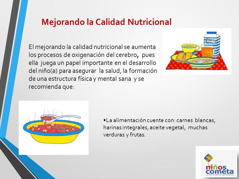 El mejorando la calidad nutricional se aumenta los procesos de oxigenación del cerebro, pues ella juega un papel importante en el desarrollo del niño(