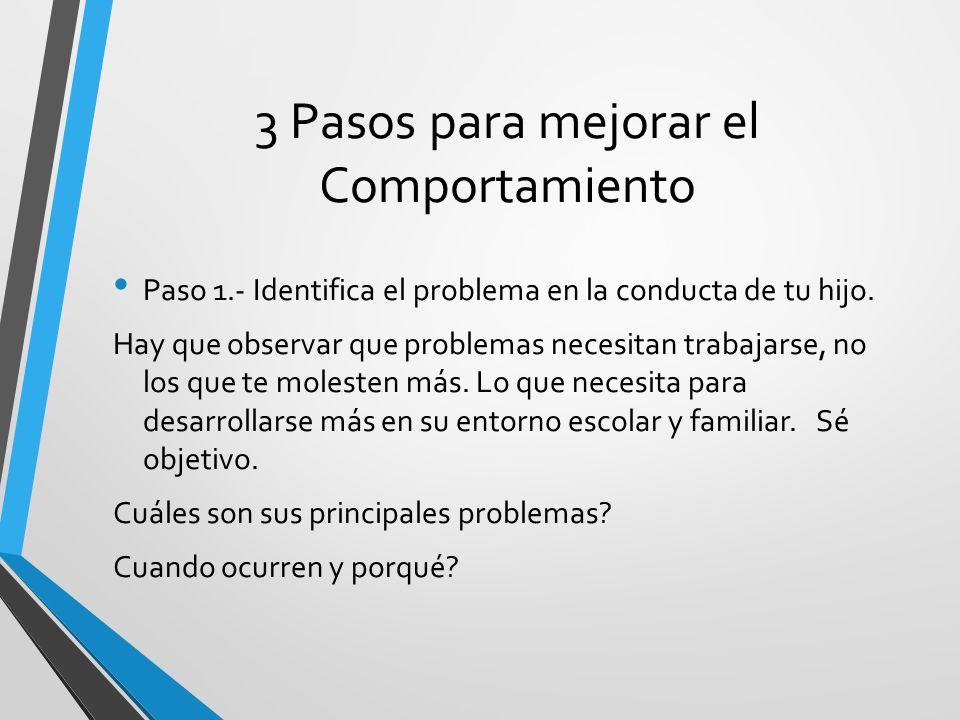 3 Pasos para mejorar el Comportamiento Paso 1.- Identifica el problema en la conducta de tu hijo. Hay que observar que problemas necesitan trabajarse,