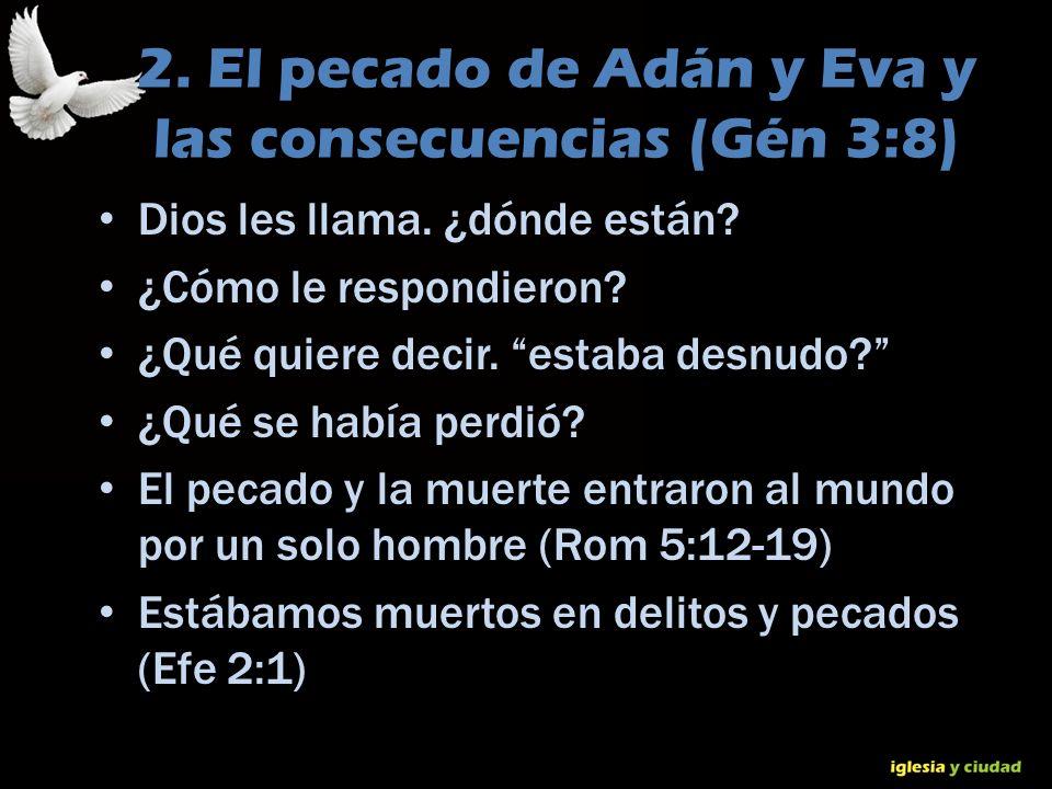 © Dr. Jerry Brown 2010 2. El pecado de Adán y Eva y las consecuencias (Gén 3:8) Dios les llama. ¿dónde están? ¿Cómo le respondieron? ¿Qué quiere decir