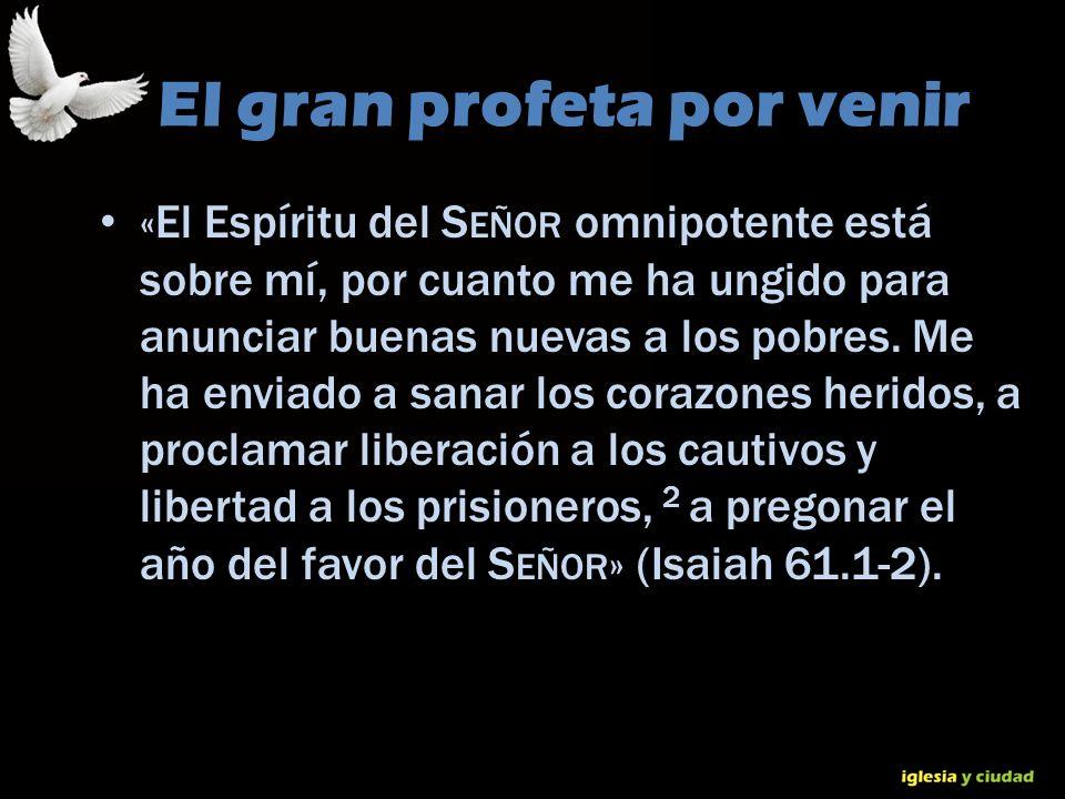 © Dr. Jerry Brown 2010 El gran profeta por venir «El Espíritu del S EÑOR omnipotente está sobre mí, por cuanto me ha ungido para anunciar buenas nueva