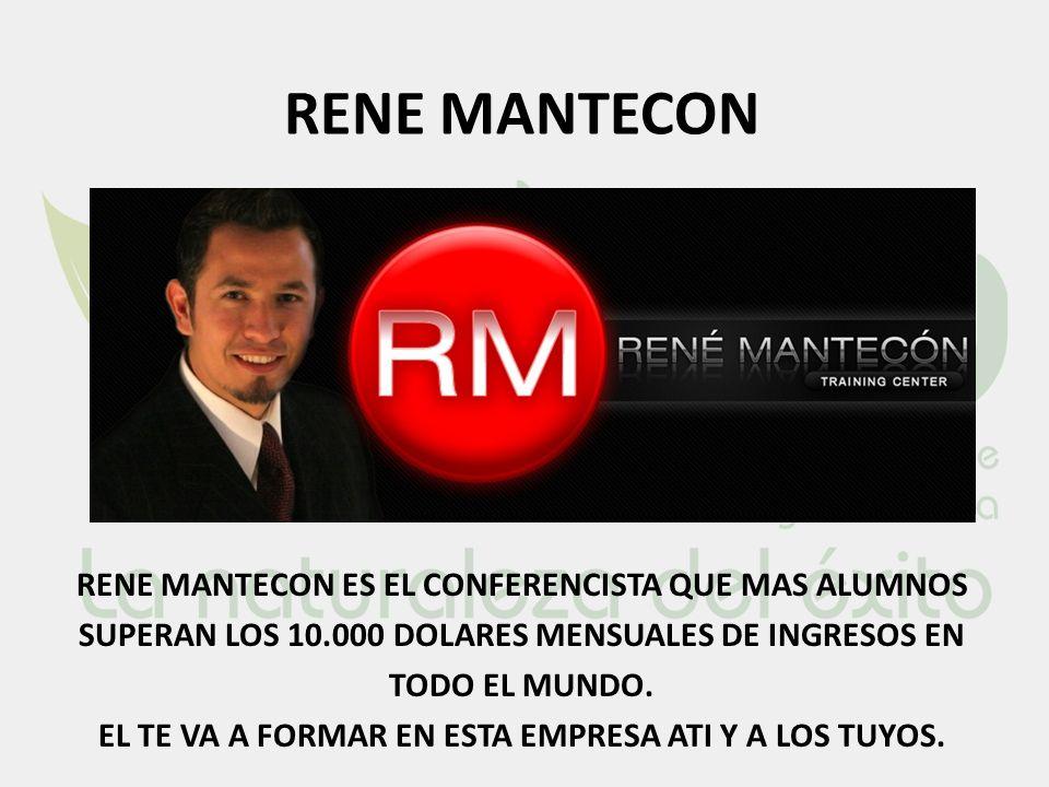 RENE MANTECON RENE MANTECON ES EL CONFERENCISTA QUE MAS ALUMNOS SUPERAN LOS 10.000 DOLARES MENSUALES DE INGRESOS EN TODO EL MUNDO. EL TE VA A FORMAR E