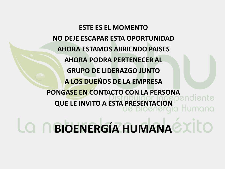 BIOENERGÍA HUMANA ESTE ES EL MOMENTO NO DEJE ESCAPAR ESTA OPORTUNIDAD AHORA ESTAMOS ABRIENDO PAISES AHORA PODRA PERTENECER AL GRUPO DE LIDERAZGO JUNTO