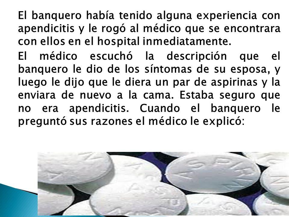 El banquero había tenido alguna experiencia con apendicitis y le rogó al médico que se encontrara con ellos en el hospital inmediatamente.