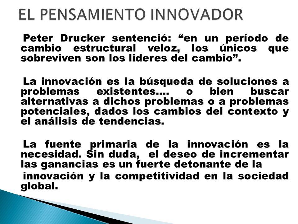 Peter Drucker sentenció: en un período de cambio estructural veloz, los únicos que sobreviven son los lideres del cambio.