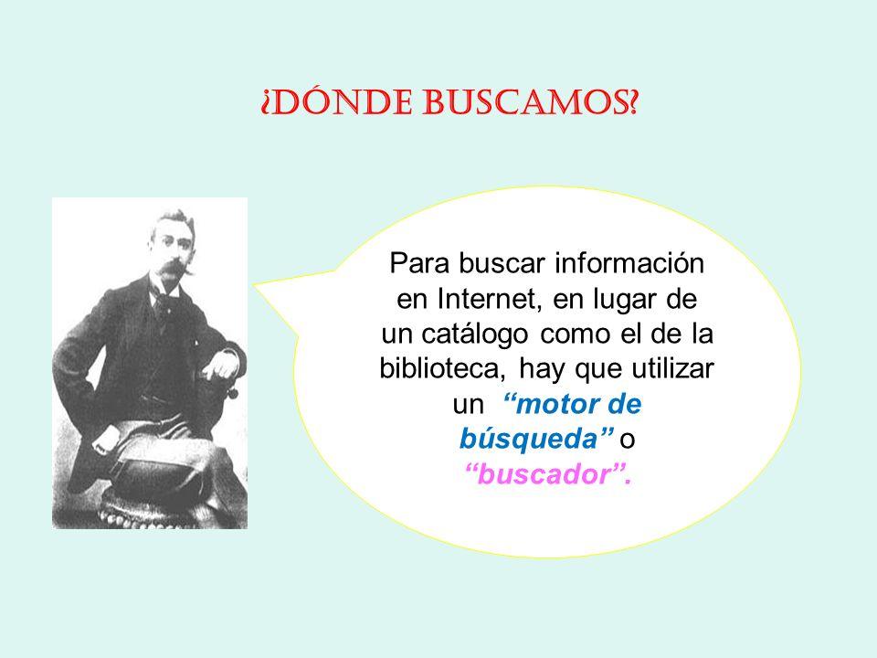 Para buscar información en Internet, en lugar de un catálogo como el de la biblioteca, hay que utilizar un motor de búsqueda o buscador.