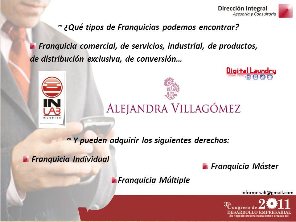 informes.di@gmail.com Franquicia comercial, de servicios, industrial, de productos, de distribución exclusiva, de conversión… Franquicia Individual ~