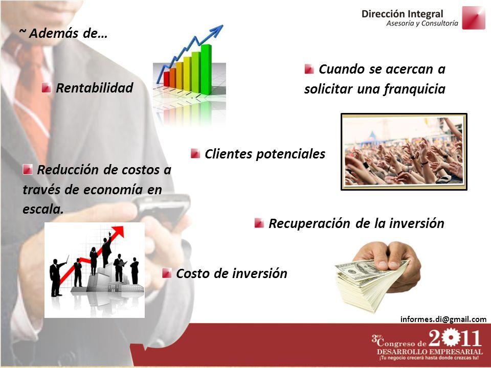 informes.di@gmail.com ~ Además de… Reducción de costos a través de economía en escala. Rentabilidad Costo de inversión Recuperación de la inversión Cl