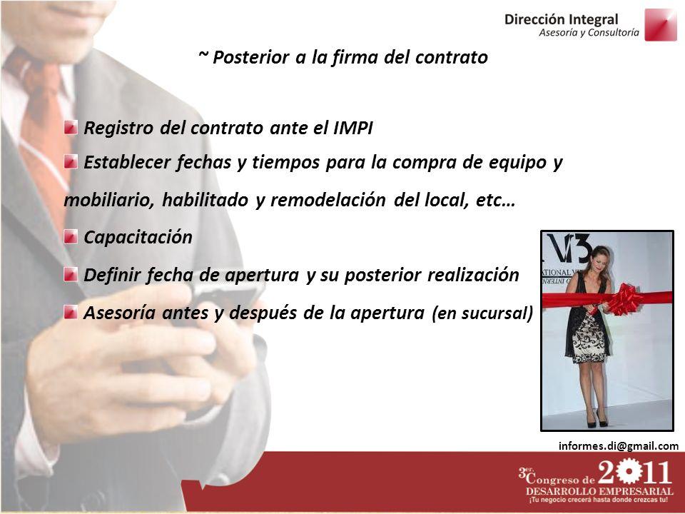informes.di@gmail.com ~ Posterior a la firma del contrato Registro del contrato ante el IMPI Establecer fechas y tiempos para la compra de equipo y mo