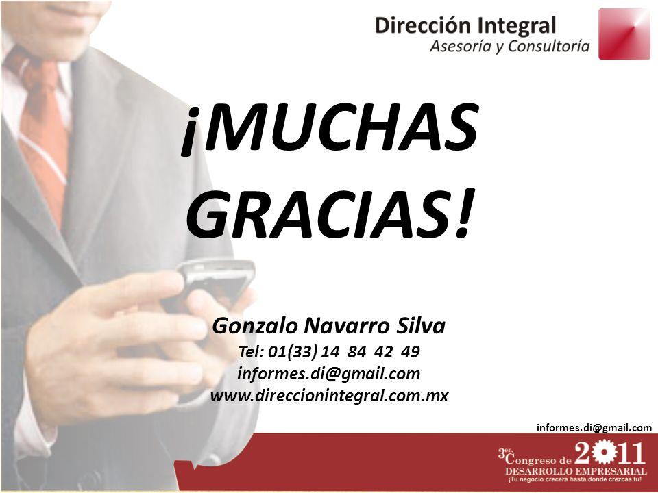 informes.di@gmail.com ¡MUCHAS GRACIAS! Gonzalo Navarro Silva Tel: 01(33) 14 84 42 49 informes.di@gmail.com www.direccionintegral.com.mx